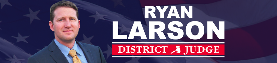 Vote Ryan Larson Republican for 395th District Court Judge in Williamson County
